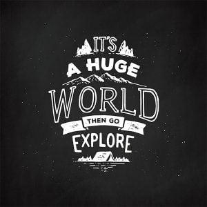 Textielposter - Its a huge world then go explore